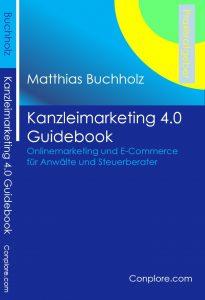 Umschlag vorne - Buch Kanzleimarketing_4.0 Guidebook - Onlinemarketing und E-Commerce für Anwälte und Steuerberater - Conplore - Matthias Buchholz